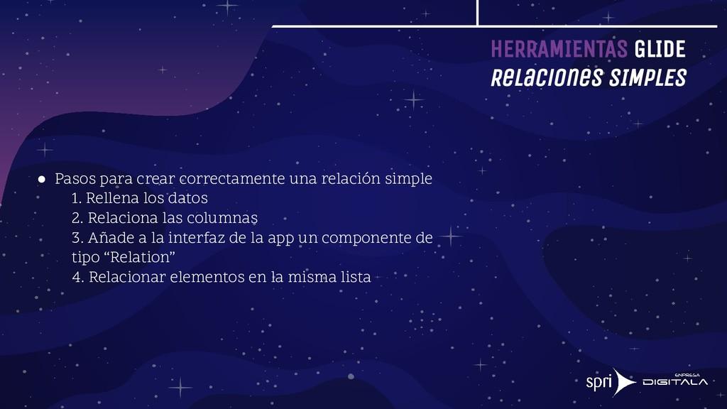 HERRAMIENTAS GLIDE Relaciones SIMPLES ● Pasos p...