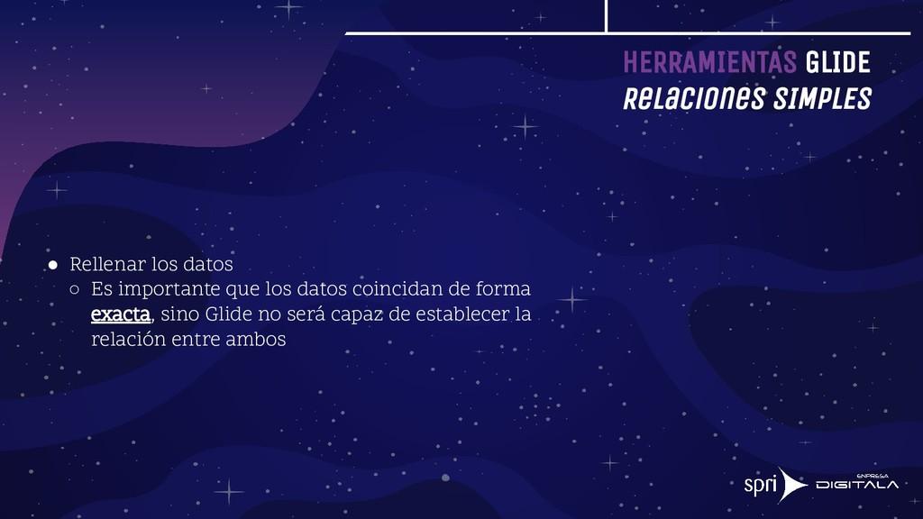 HERRAMIENTAS GLIDE Relaciones SIMPLES ● Rellena...