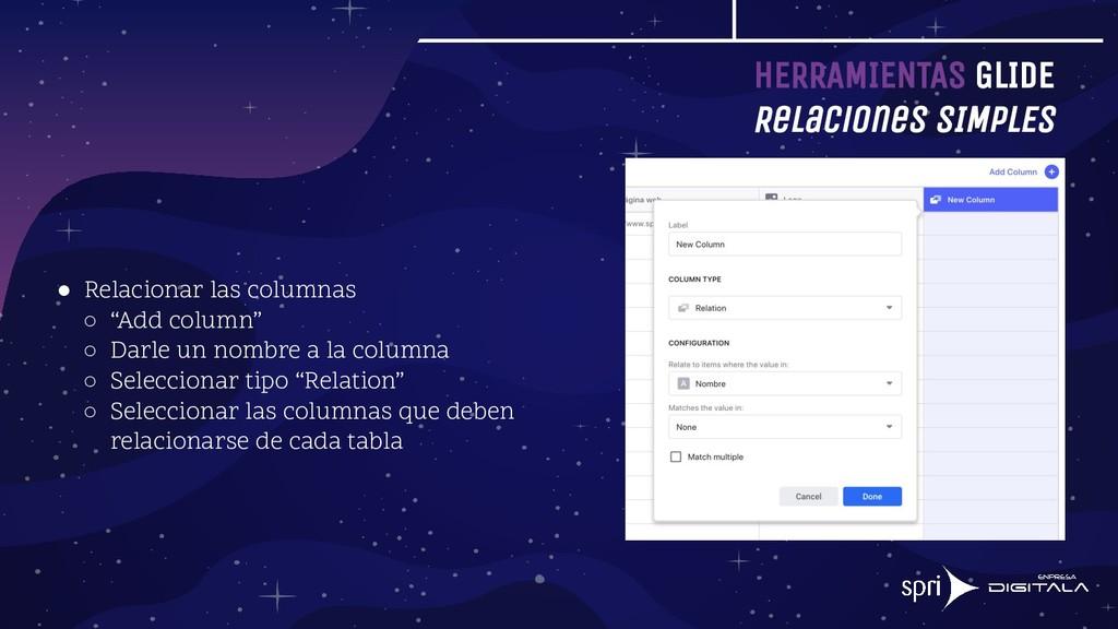 HERRAMIENTAS GLIDE Relaciones SIMPLES ● Relacio...