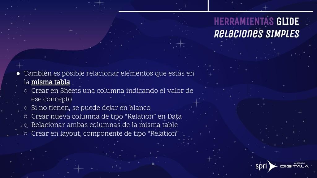 HERRAMIENTAS GLIDE Relaciones SIMPLES ● También...