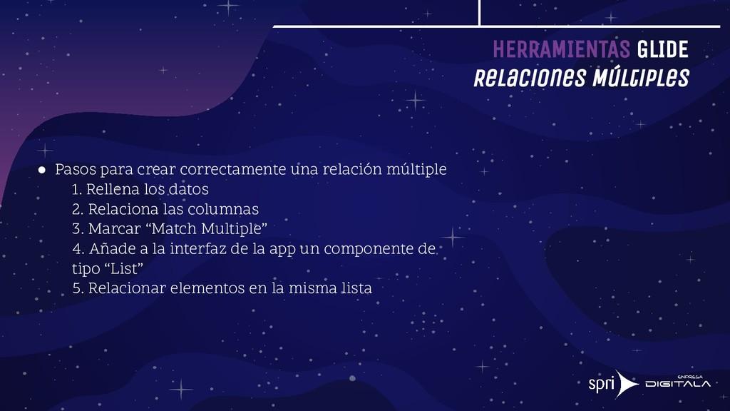 HERRAMIENTAS GLIDE Relaciones Múltiples ● Pasos...