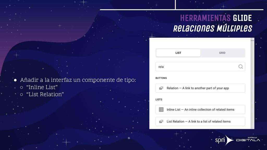 HERRAMIENTAS GLIDE Relaciones Múltiples ● Añadi...