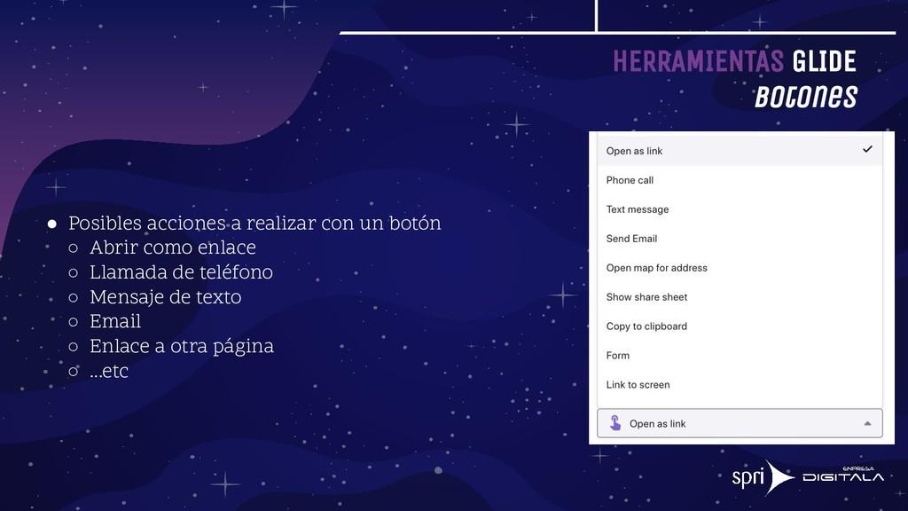 HERRAMIENTAS GLIDE Botones ● Posibles acciones ...