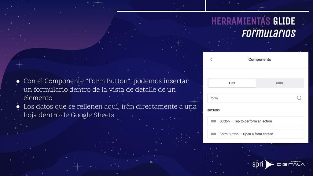 HERRAMIENTAS GLIDE Formularios ● Con el Compone...