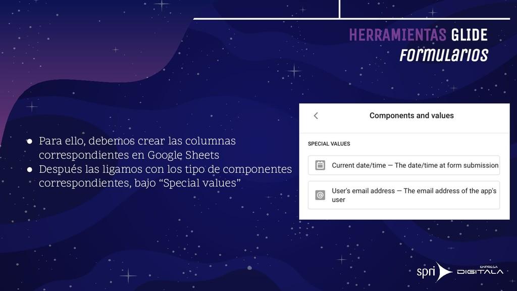 HERRAMIENTAS GLIDE Formularios ● Para ello, deb...