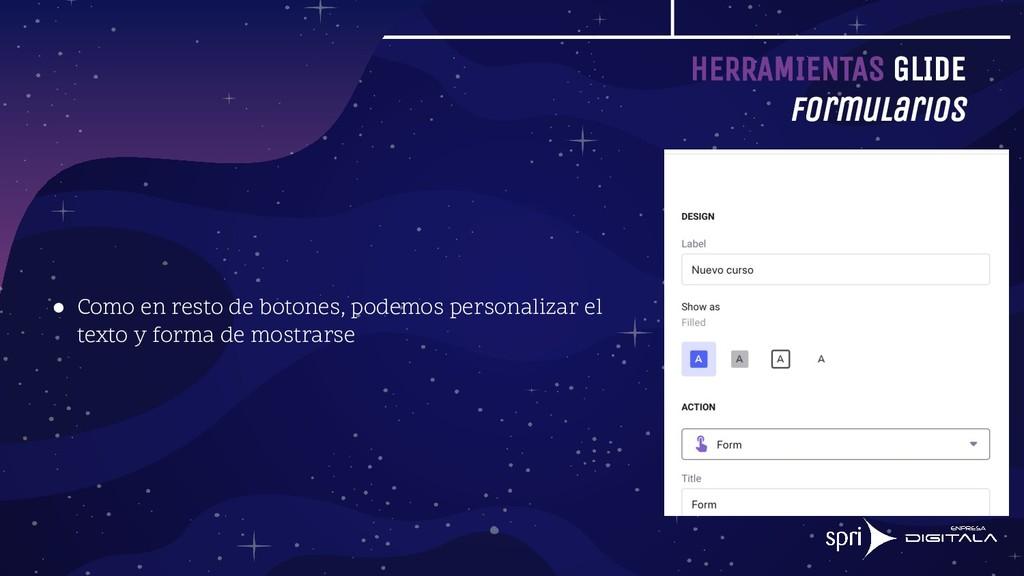 HERRAMIENTAS GLIDE Formularios ● Como en resto ...