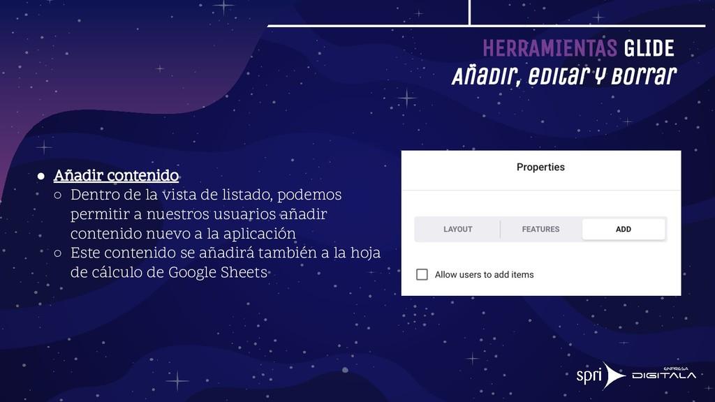 HERRAMIENTAS GLIDE Añadir, editar y borrar ● Añ...