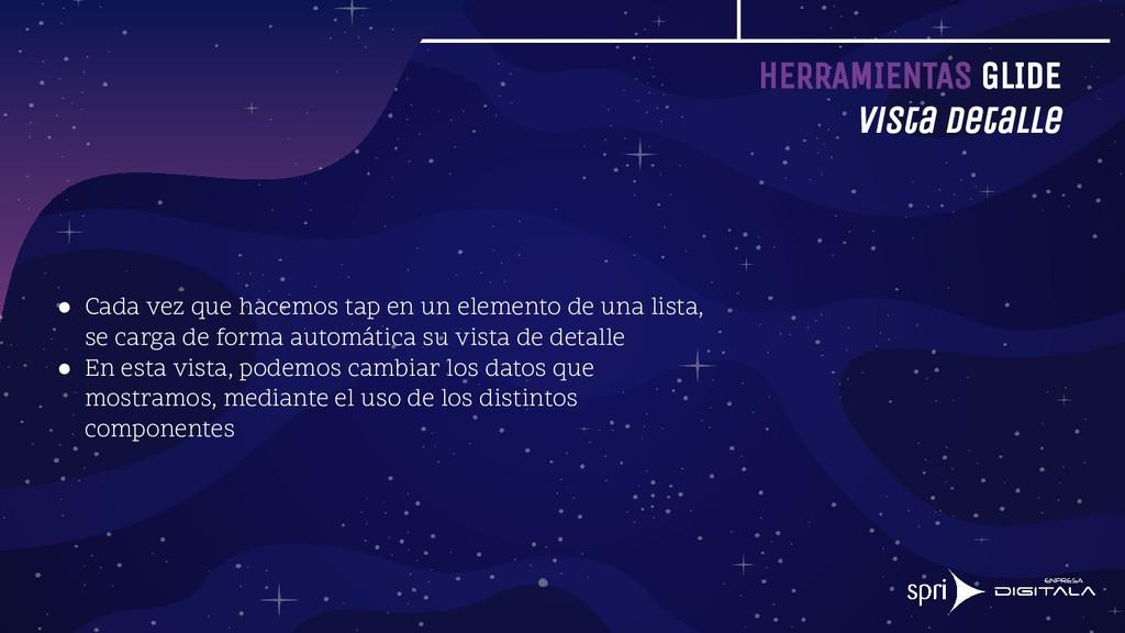 HERRAMIENTAS GLIDE Vista detalle ● Cada vez que...
