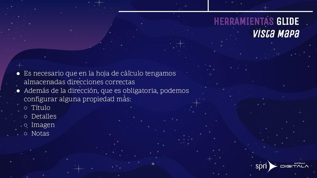 HERRAMIENTAS GLIDE Vista Mapa ● Es necesario qu...
