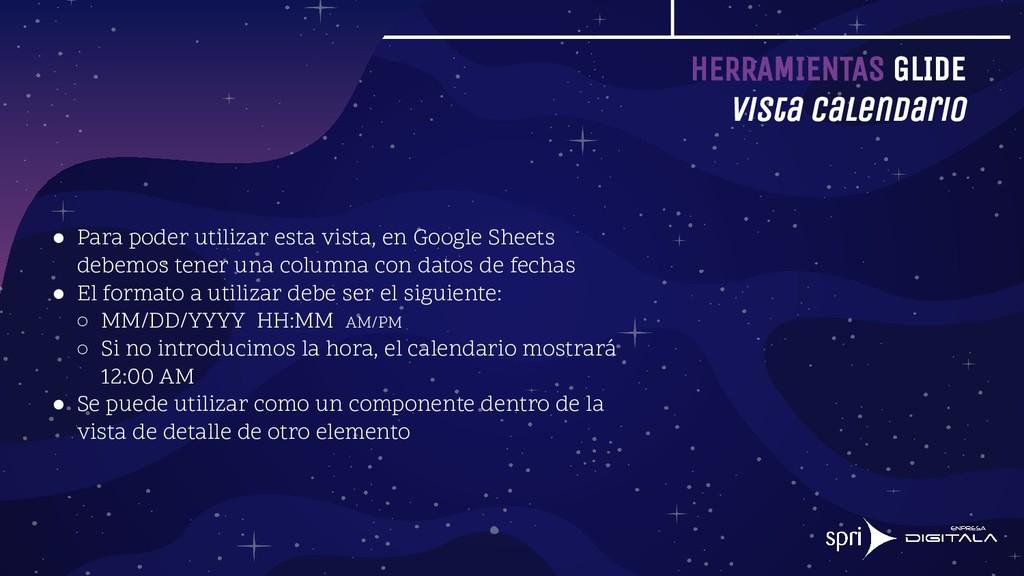 HERRAMIENTAS GLIDE Vista Calendario ● Para pode...