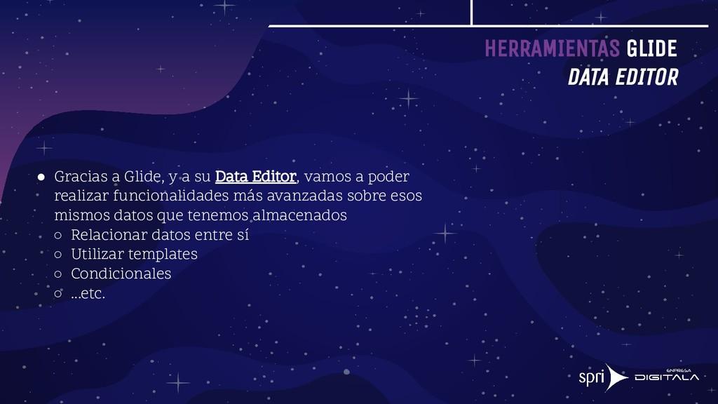 HERRAMIENTAS GLIDE DATA EDITOR ● Gracias a Glid...