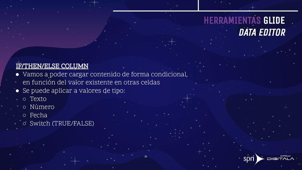 HERRAMIENTAS GLIDE DATA EDITOR IF/THEN/ELSE COL...