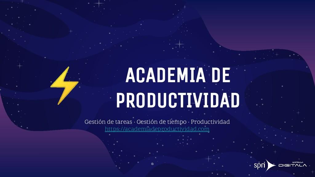 ACADEMIA DE PRODUCTIVIDAD Gestión de tareas · G...