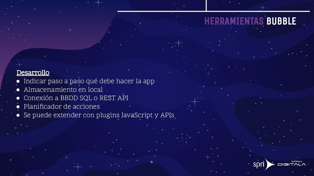 HERRAMIENTAS BUBBLE Desarrollo ● Indicar paso a...