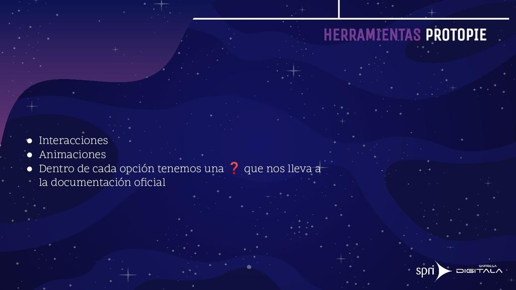 HERRAMIENTAS PROTOPIE ● Interacciones ● Animaci...