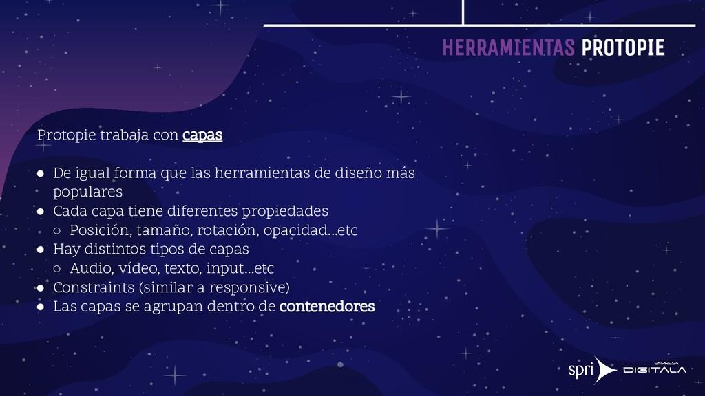 HERRAMIENTAS PROTOPIE Protopie trabaja con capa...