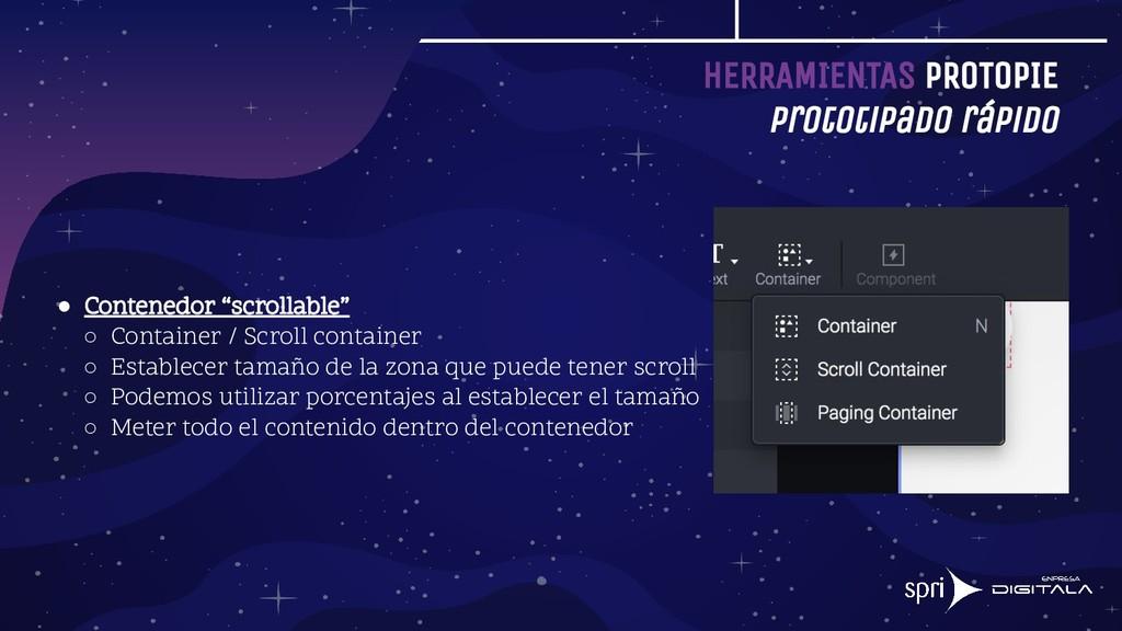 HERRAMIENTAS PROTOPIE Prototipado rápido ● Cont...