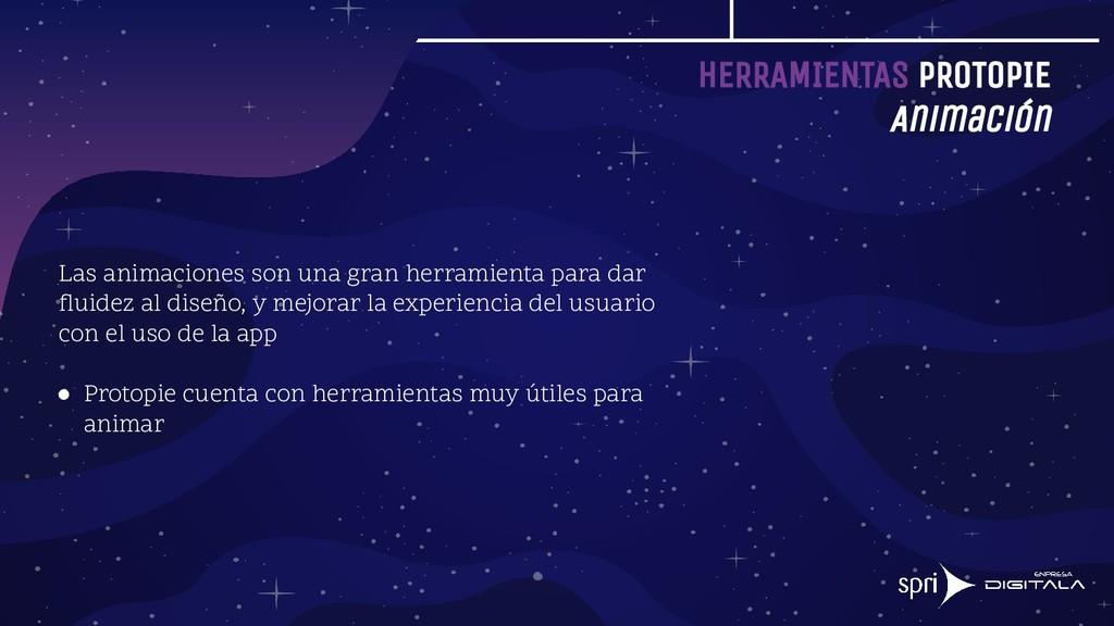 HERRAMIENTAS PROTOPIE Animación Las animaciones...