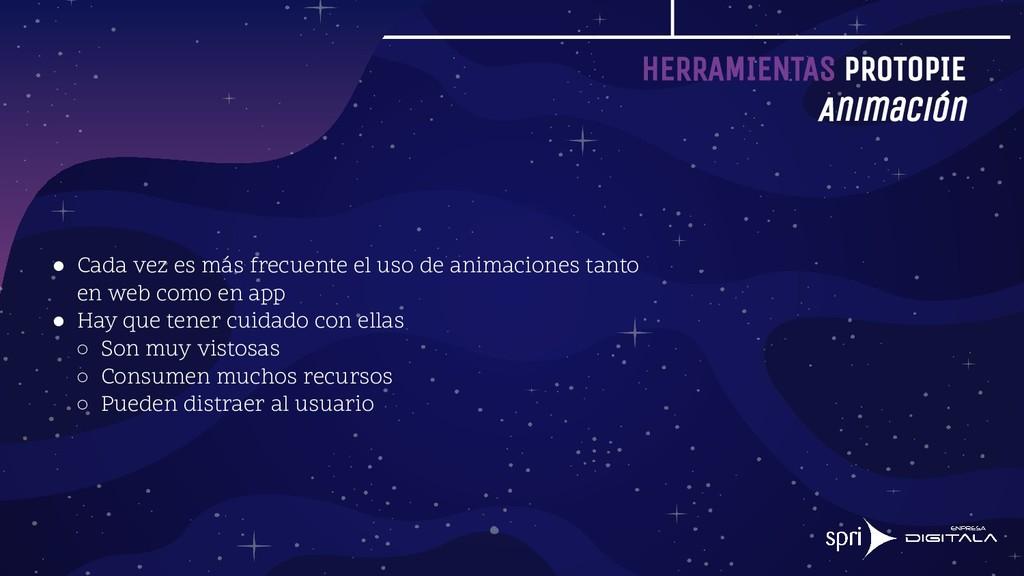 HERRAMIENTAS PROTOPIE Animación ● Cada vez es m...