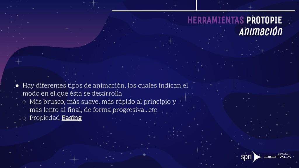 HERRAMIENTAS PROTOPIE Animación ● Hay diferente...