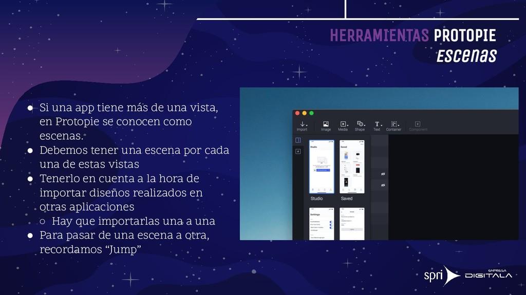 HERRAMIENTAS PROTOPIE Escenas ● Si una app tien...