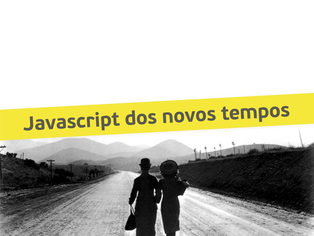 Javascript dos novos tempos