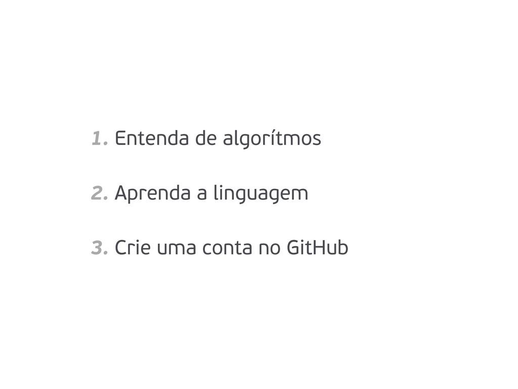 1. Entenda de algorítmos 2. Aprenda a linguagem...