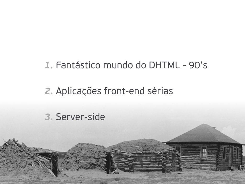 1. Fantástico mundo do DHTML - 90's 2. Aplicaçõ...