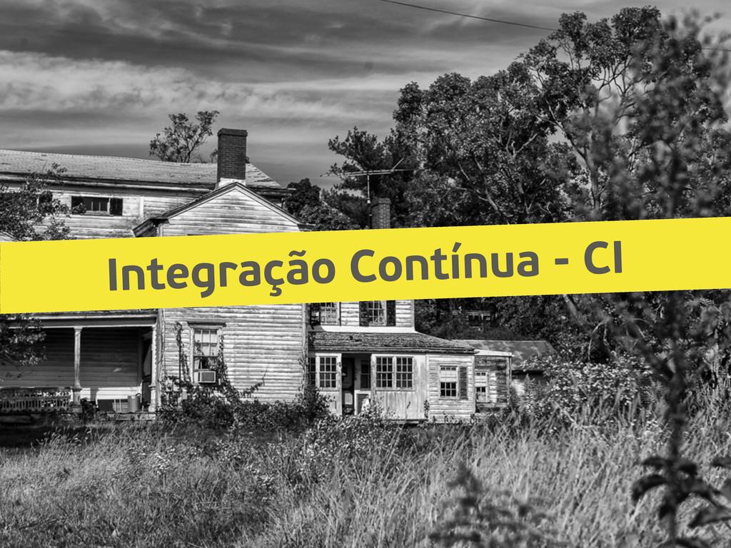 Integração Contínua - CI