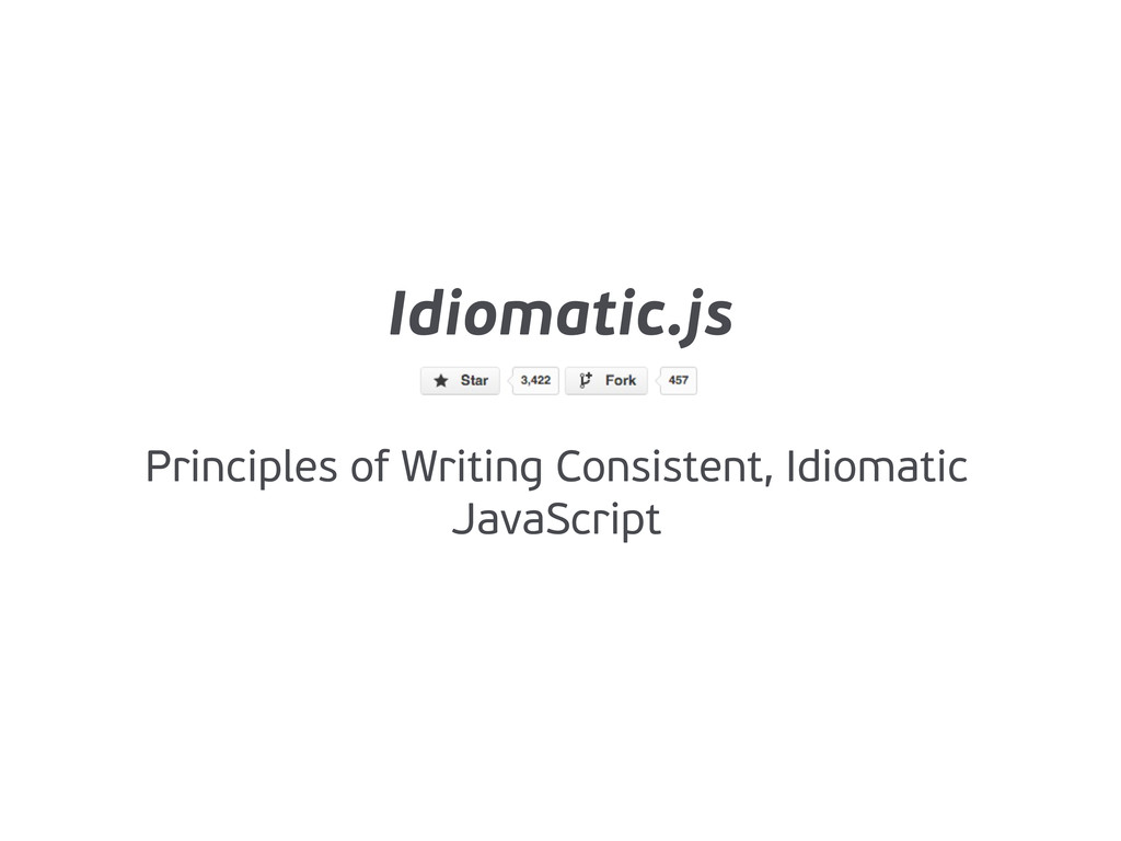 Idiomatic.js Principles of Writing Consistent, ...