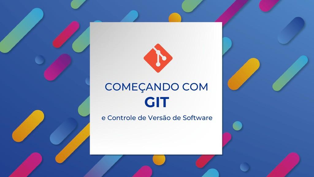 COMEÇANDO COM GIT e Controle de Versão de Softw...