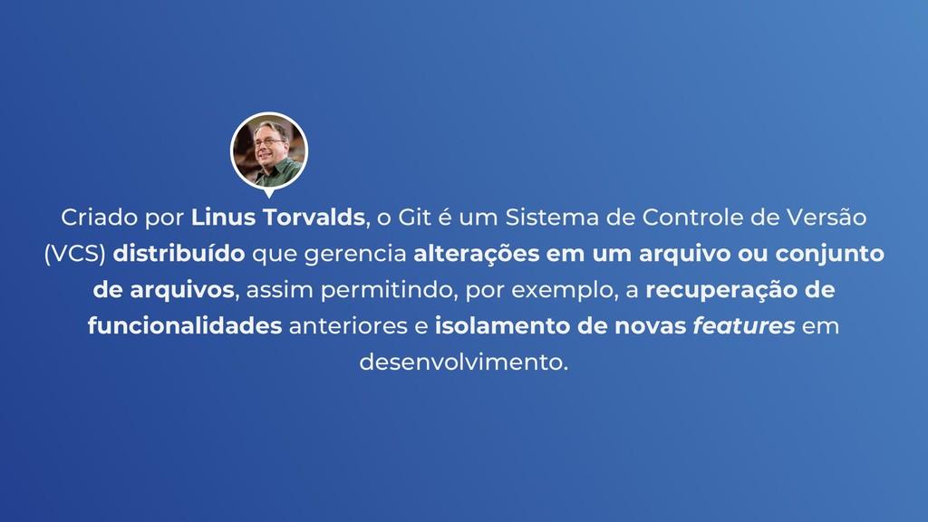 Criado por Linus Torvalds, o Git é um Sistema d...