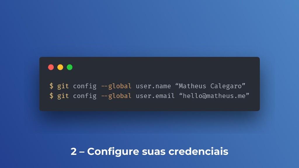 2 – Configure suas credenciais