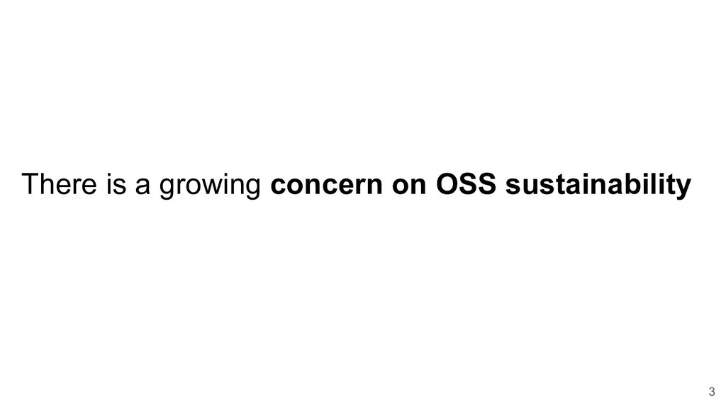 3 There is a growing concern on OSS sustainabil...