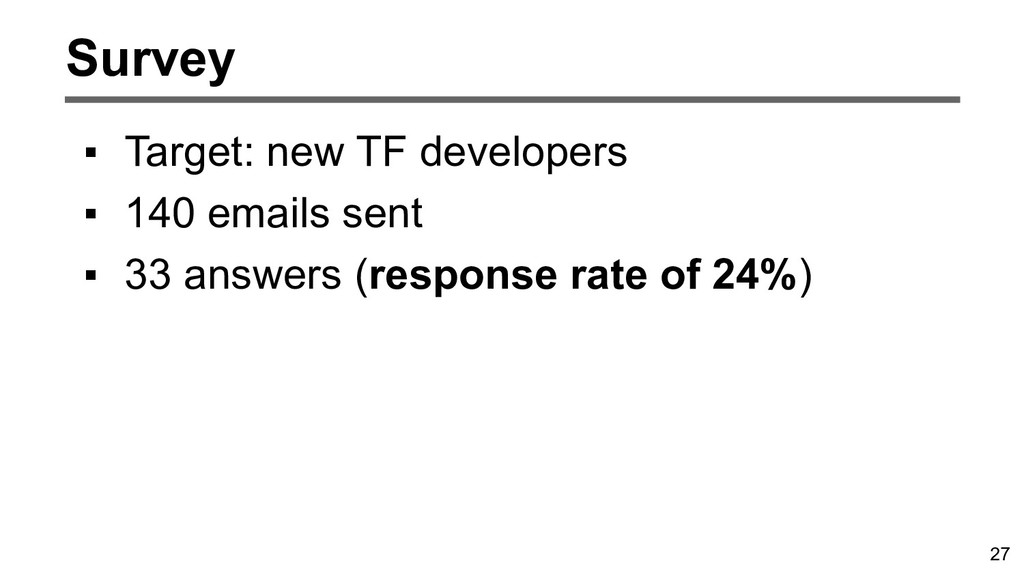 27 Survey ▪ Target: new TF developers ▪ 140 ema...