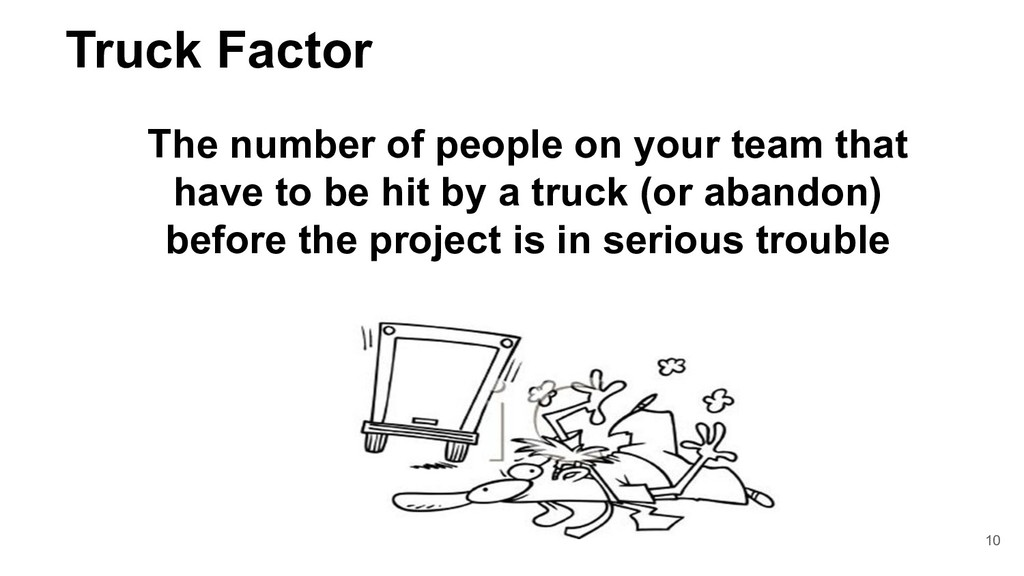 Truck Factor The number of people on your team ...