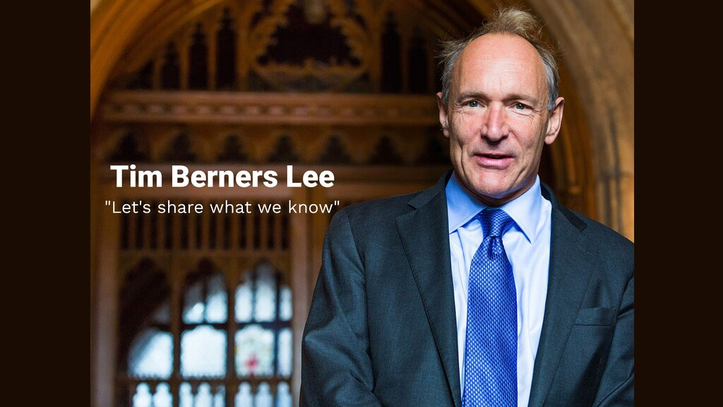 """Tim Berners Lee """"Let's share what we know"""""""