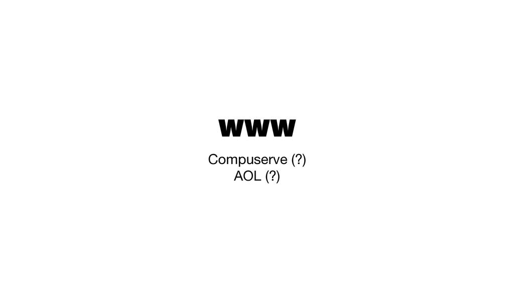 WWW Compuserve (?)  AOL (?)