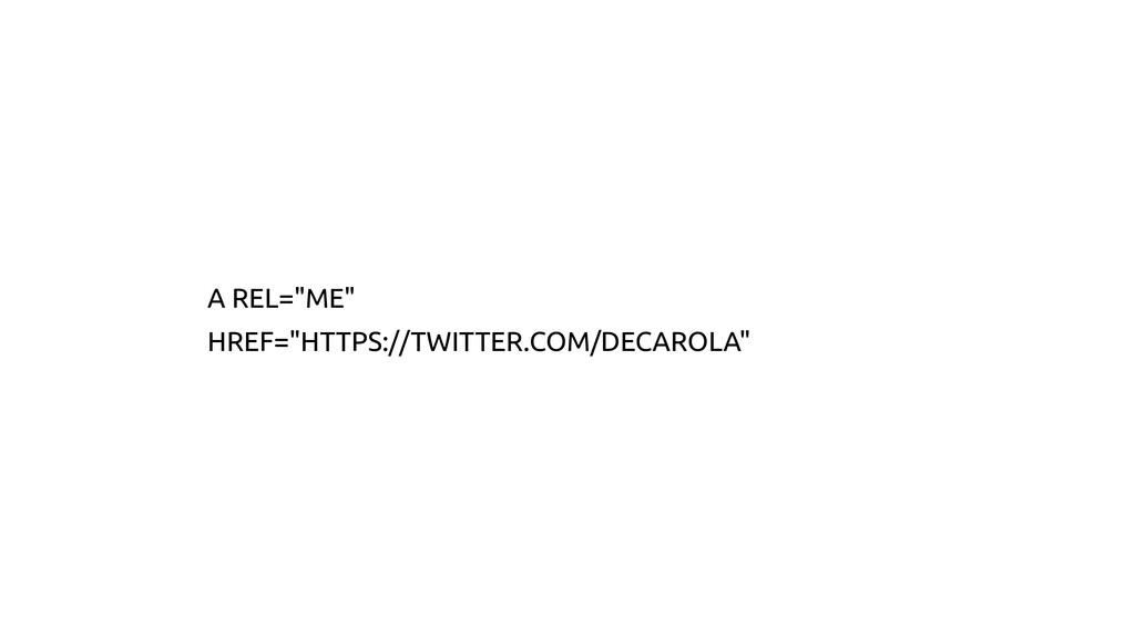 """A REL=""""ME"""" HREF=""""HTTPS://TWITTER.COM/DECAROLA"""""""