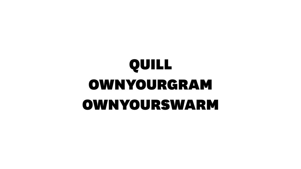 QUILL OWNYOURGRAM OWNYOURSWARM