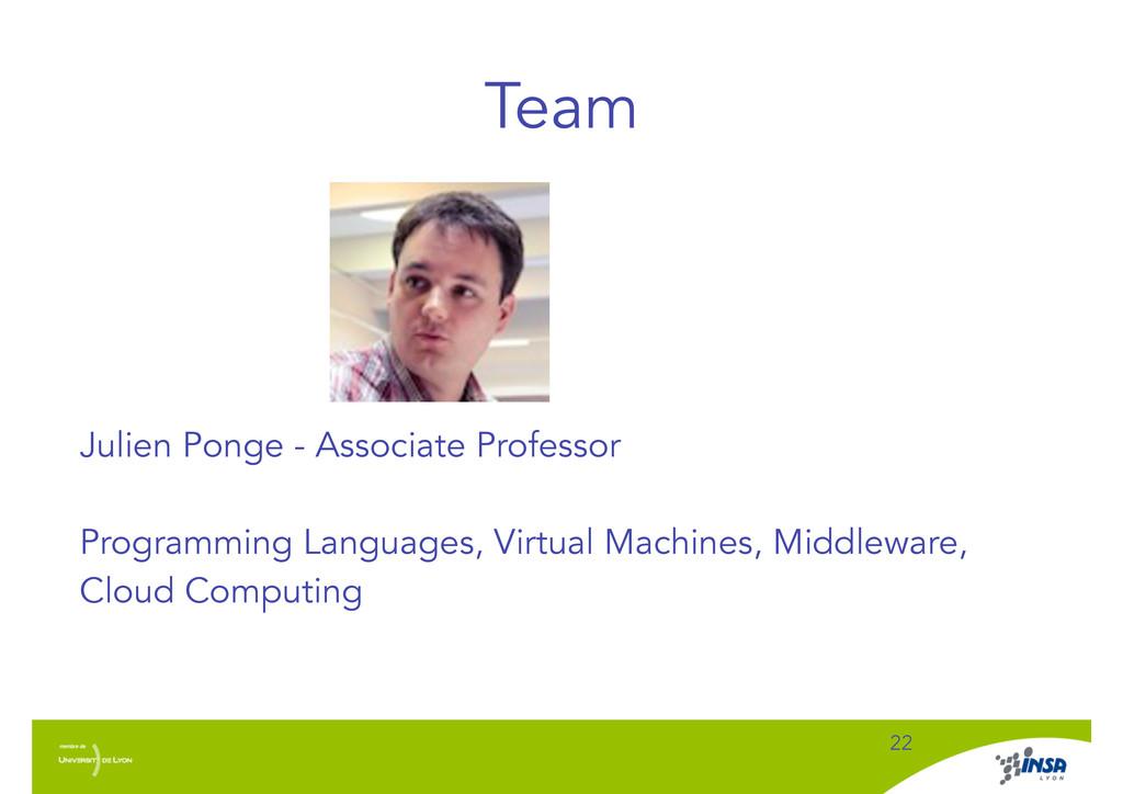 Team ! 22 Julien Ponge - Associate Professor ! ...