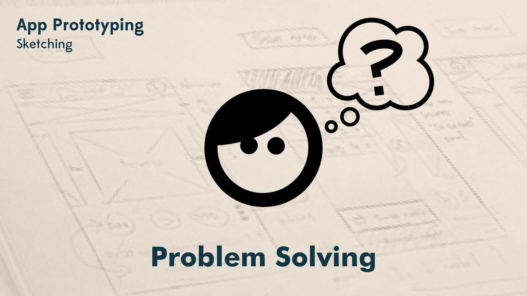 App Prototyping Sketching Problem Solving ?