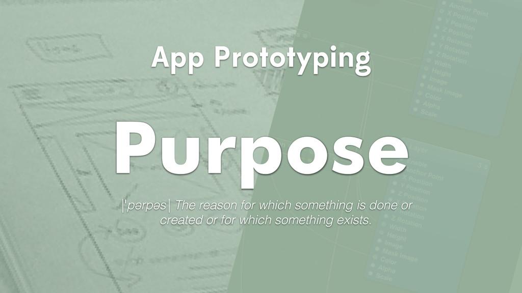 App Prototyping Purpose |ˈpərpəs| The reason fo...