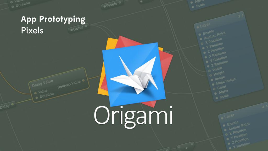 Origami App Prototyping Pixels