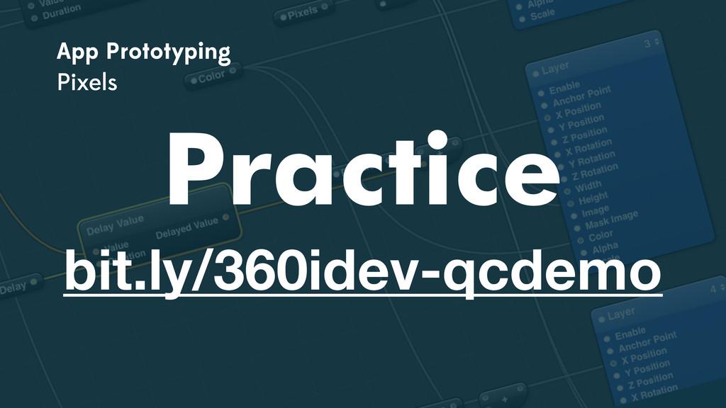 Practice bit.ly/360idev-qcdemo App Prototyping ...