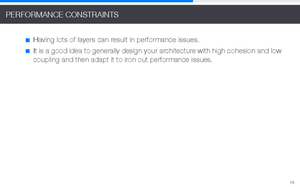 PERFORMANCE CONSTRAINTS Having lots of layers c...