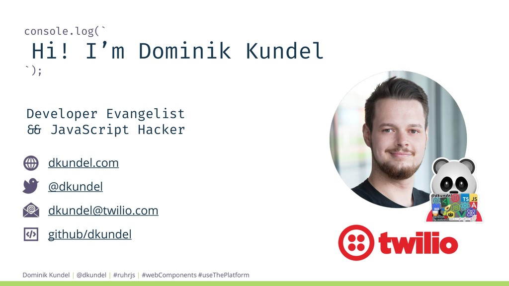 Dominik Kundel | @dkundel | #ruhrjs | console.l...
