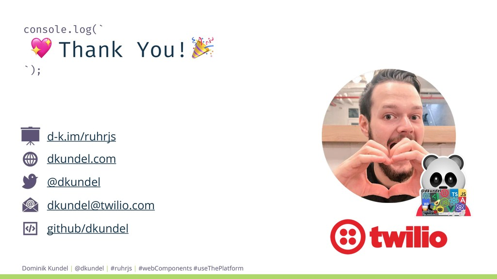 console.log(`  Thank You!  `); dkundel.com @dku...