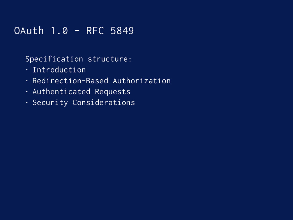 OAuth 1.0 - RFC 5849 Specification structure: •...