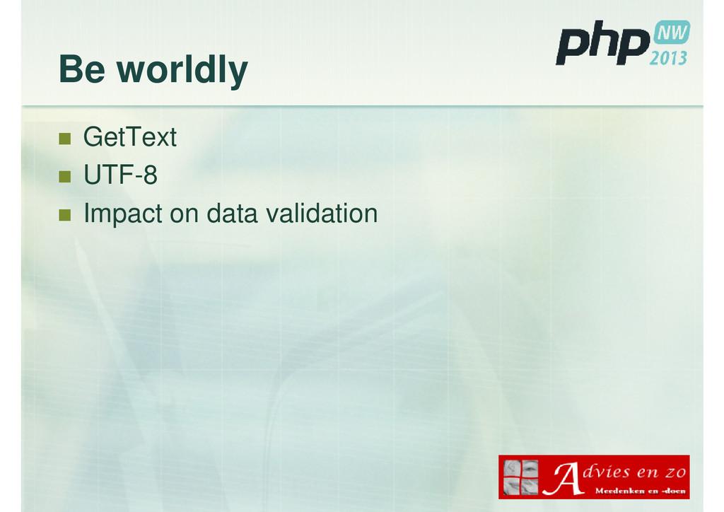Be worldly GetText UTF-8 Impact on data validat...